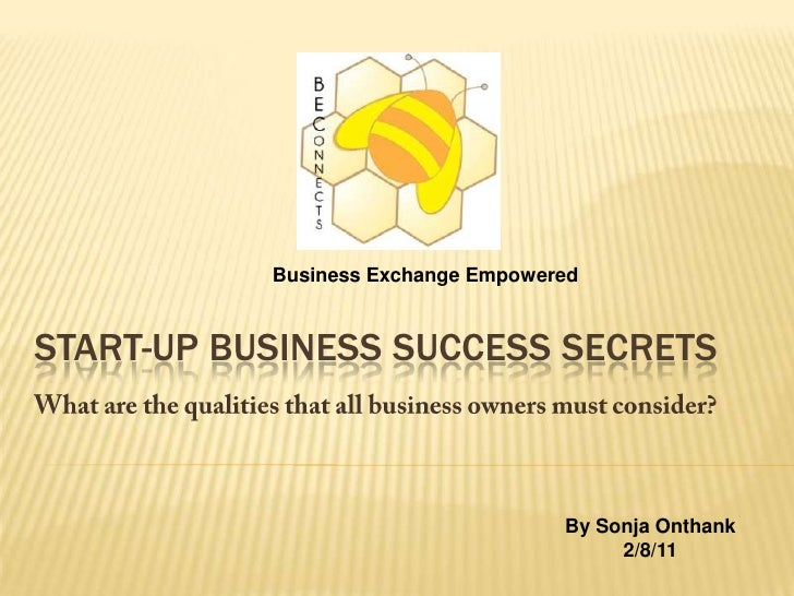 Business Exchange Empowered<br />Start-up Business Success Secrets<br />What are the qualities that all business owners mu...