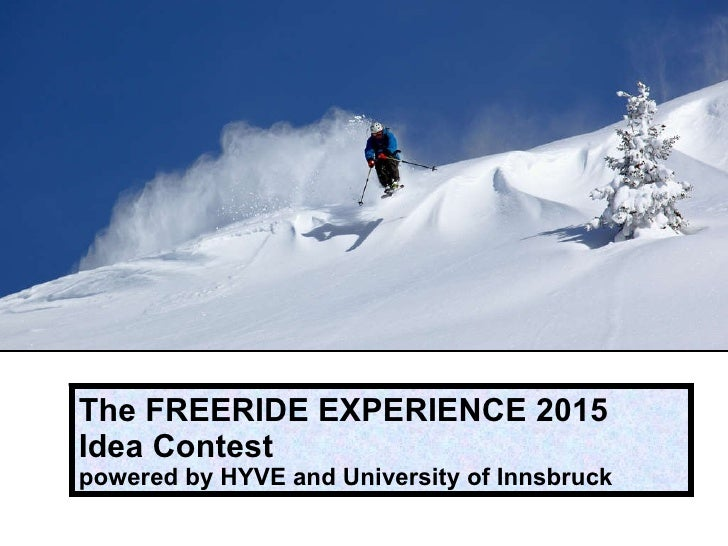 Idea Contest powered by HYVE and University of Innsbruck<br />The FREERIDE EXPERIENCE 2015<br />Idea Contest <br />powered...