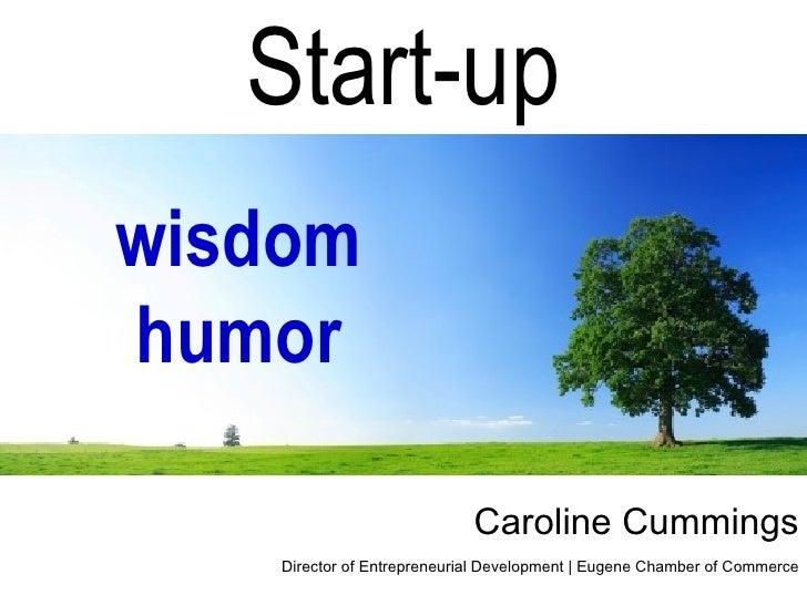Start-up wisdom humor                               Caroline Cummings     Director of Entrepreneurial Development | Eugene...