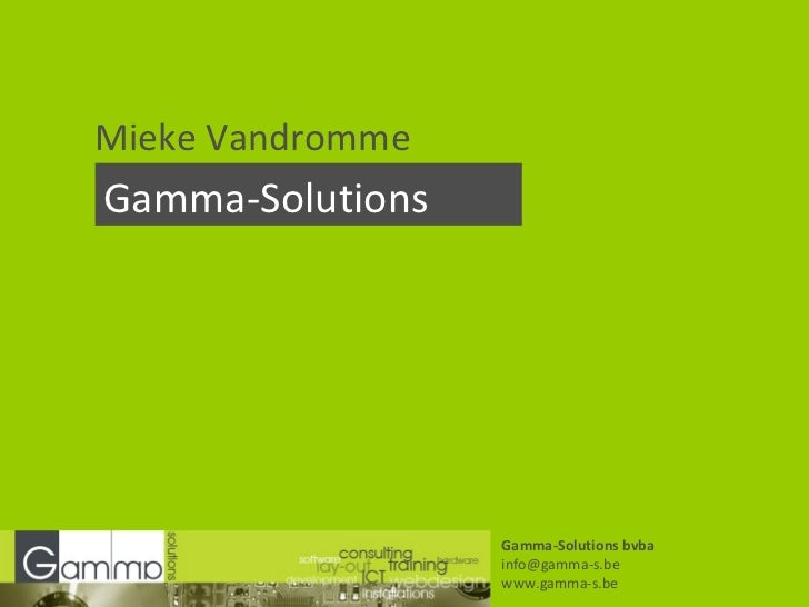 Mieke Vandromme Gamma-Solutions Gamma-Solutions bvba [email_address] www.gamma-s.be