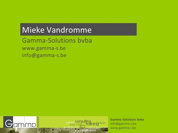 Mieke Vandromme Gamma-Solutions bvba www.gamma-s.be [email_address] Gamma-Solutions bvba [email_address] www.gamma-s.be