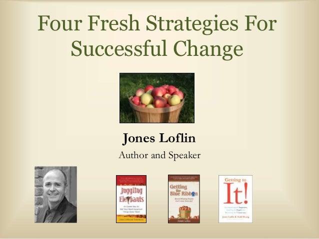 Four Fresh Strategies For  Successful Change  Jones Loflin  Author and Speaker