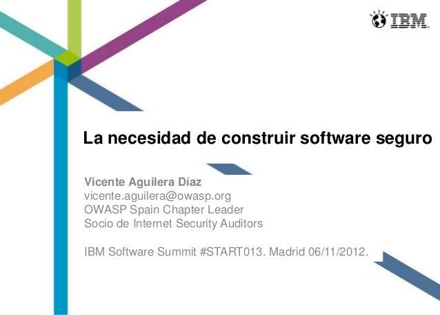 La necesidad de construir software seguro Vicente Aguilera Díaz vicente.aguilera@owasp.org OWASP Spain Chapter Leader Soci...