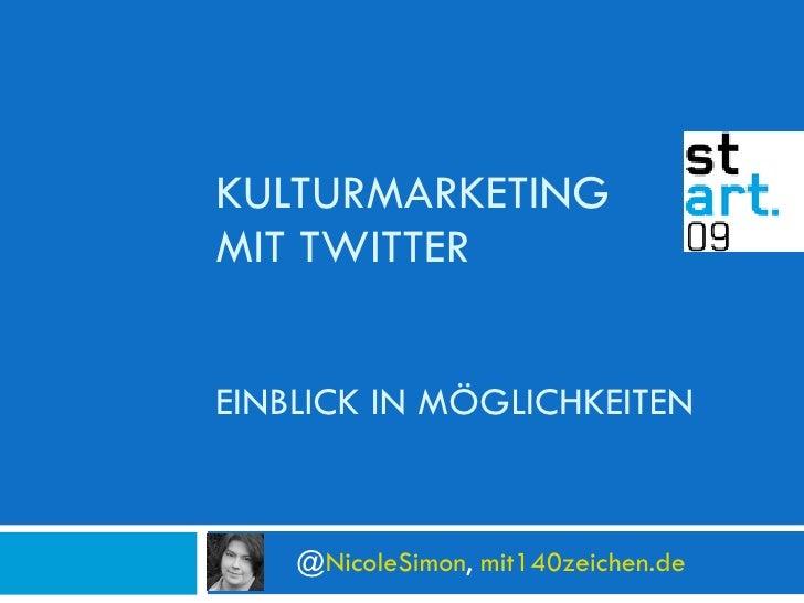 KULTURMARKETING  MIT TWITTER EINBLICK IN MÖGLICHKEITEN @ NicoleSimon ,  mit140zeichen.de