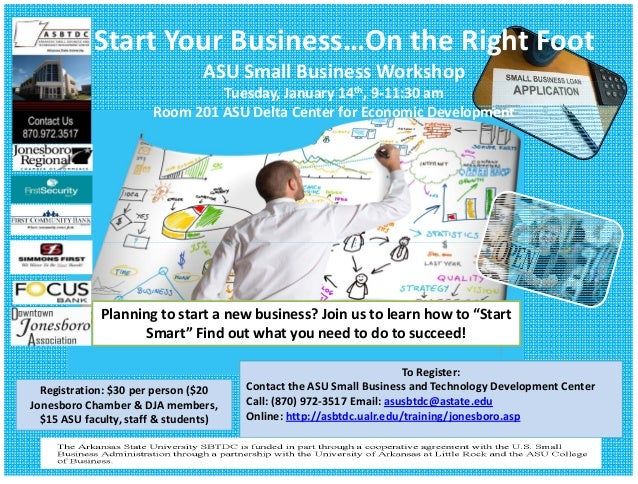 StartYourBusiness…OntheRightFoot ASUSmallBusinessWorkshop Tuesday,January14th,9‐11:30am Room201ASUDeltaCen...