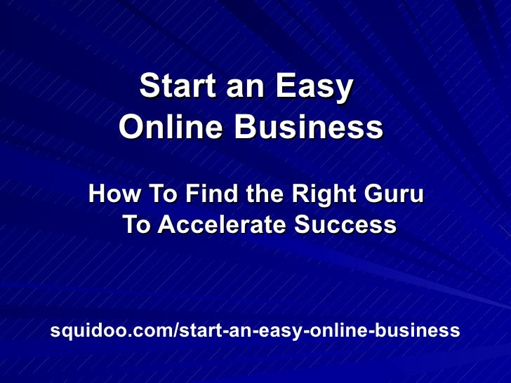 Start An Easy Online Business   How To Find The Right Guru To Accelerate Success