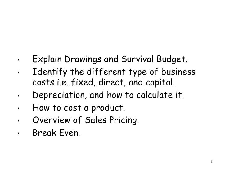 •   Explain Drawings and Survival Budget.•   Identify the different type of business    costs i.e. fixed, direct, and capi...