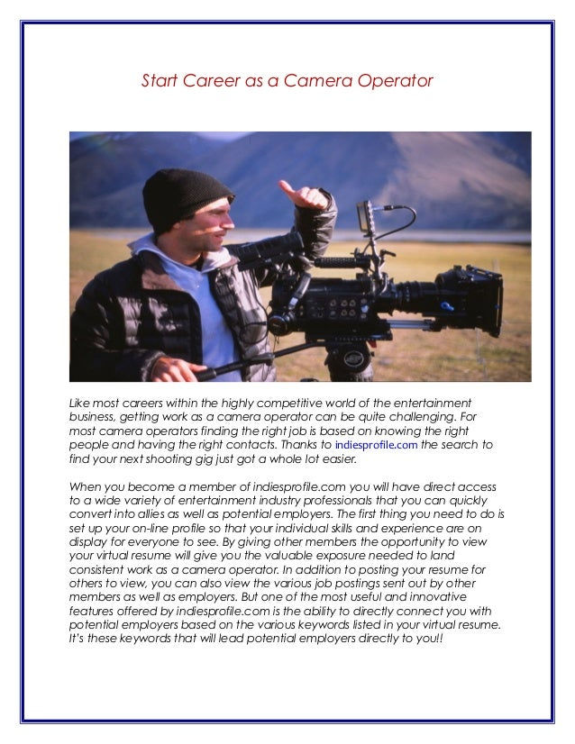 Start Career as a Camera Operator  Like most careers within the highly competitive world of the entertainment business, ge...