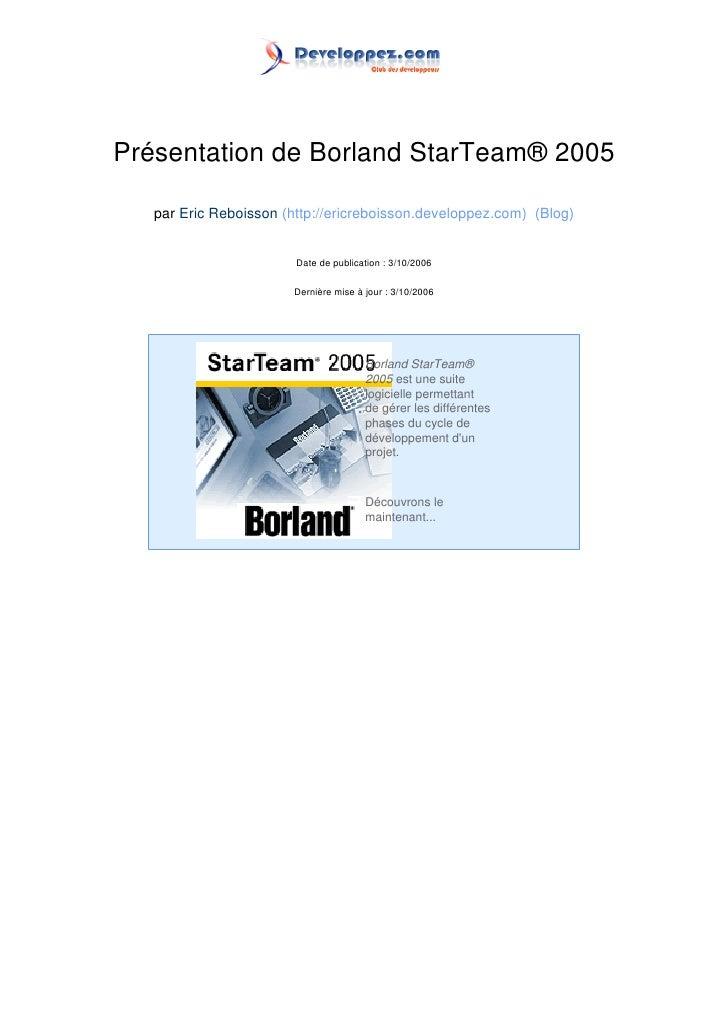 Présentation de Borland StarTeam® 2005     par Eric Reboisson (http://ericreboisson.developpez.com) (Blog)                ...