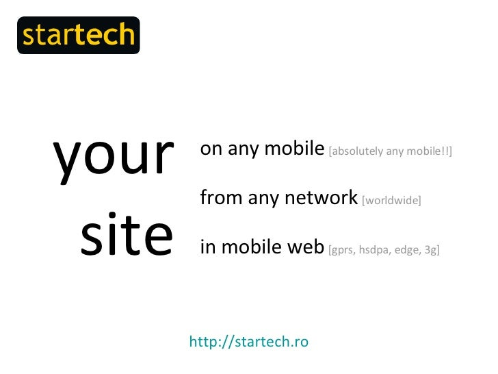 your site on any mobile   [absolutely any mobile!! ] from any network   [worldwide] in mobile web   [gprs, hsdpa, edge, 3g...