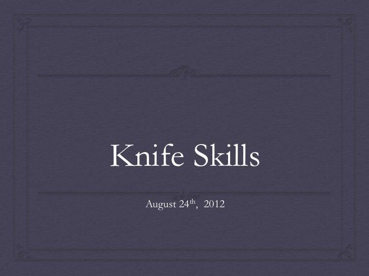 Knife Skills  August 24th, 2012