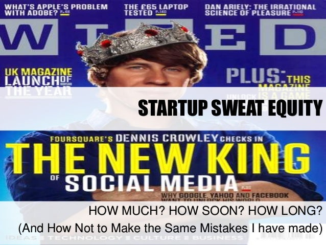 STARTUP SWEAT EQUITY HOW MUCH? HOW SOON? HOW LONG? (And How Not to Make the Same Mistakes I have made)