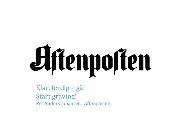 Klar, ferdig – gå!Start graving!Per Anders Johansen, Aftenposten.