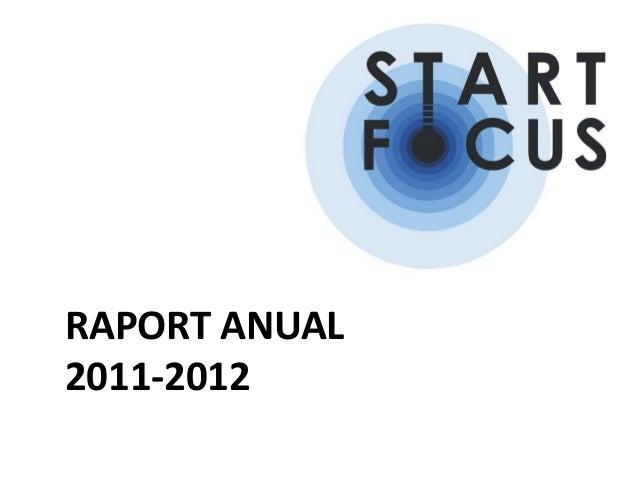 Raport Anual Start Focus 2011 - 2012
