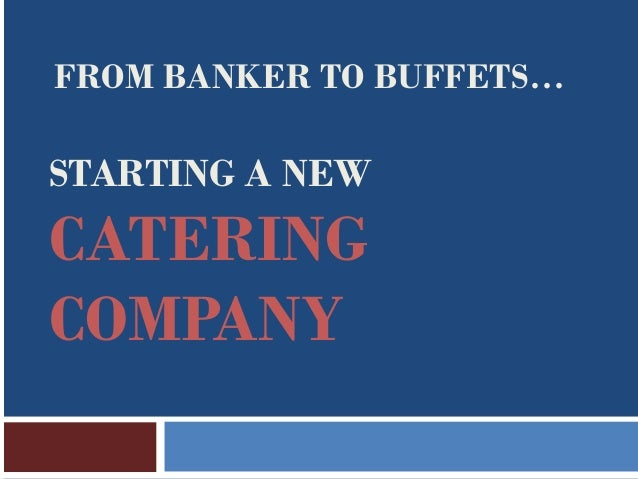 FROM BANKER TO BUFFETS…STARTING A NEWCATERINGCOMPANY