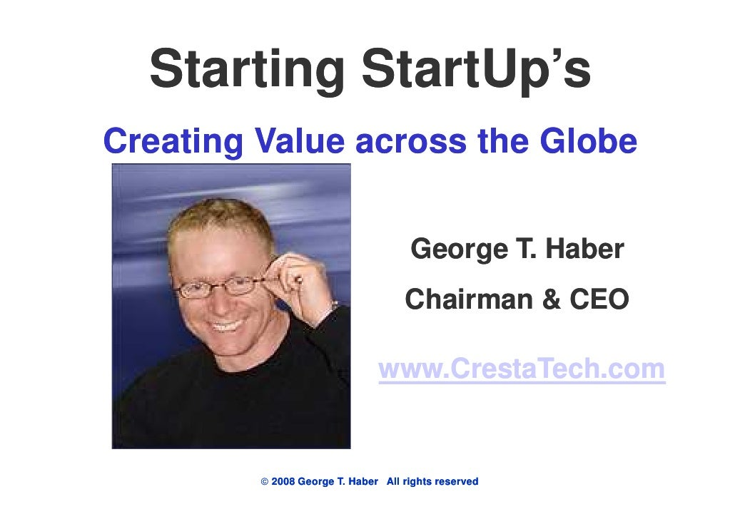 Starting StartUp's Creating Value across the Globe                                        George T. Haber                 ...