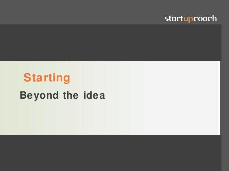 StartingBeyond the idea                  www.alaintheriault.com