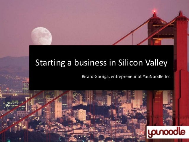 Starting a business in Silicon Valley Ricard Garriga, entrepreneur at YouNoodle Inc.