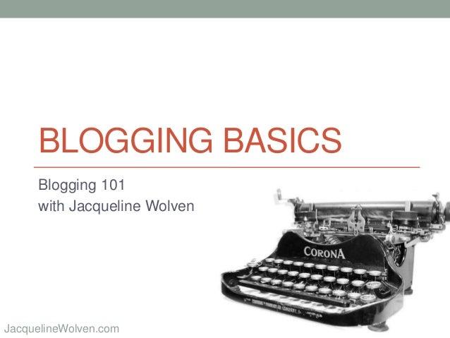 @JackieWolvenJacquelineWolven.com BLOGGING BASICS Blogging 101 with Jacqueline Wolven
