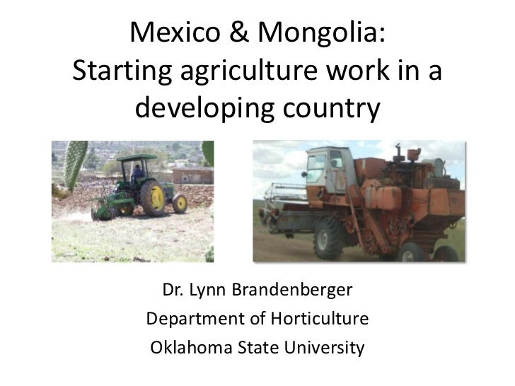 Mexico & Mongolia:Starting agriculture work in a     developing country      Dr. Lynn Brandenberger     Department of Hort...
