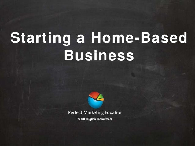 Starting a Home-Based Business Perfect Marketing Equation © All Rights Reserved.