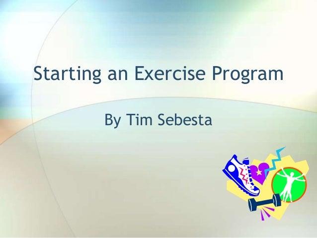 Starting an Exercise Program By Tim Sebesta