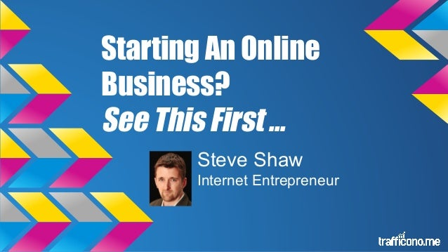 Starting An Online Business? See This First ... Steve Shaw Internet Entrepreneur