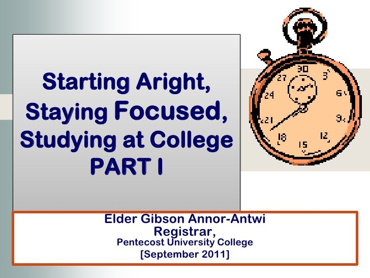Starting aright, staying focused, studying at college  part i