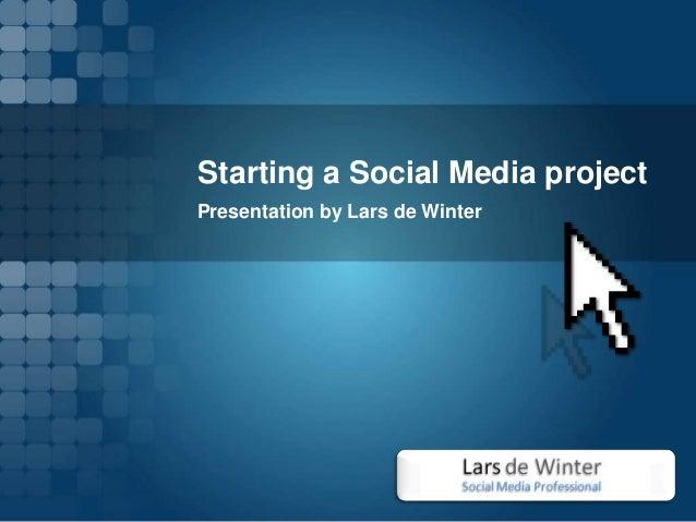 Starting a Social Media projectPresentation by Lars de Winter
