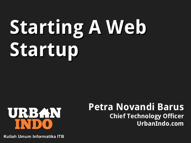 Starting A WebStarting A WebStartupStartupPetra Novandi BarusChief Technology OfficerUrbanIndo.comKuliah Umum Informatika ...