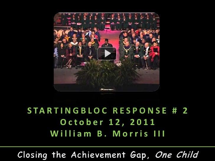 S TA R T I N G B L O C R E S P O N S E # 2         October 12, 2011      William B. Morris III
