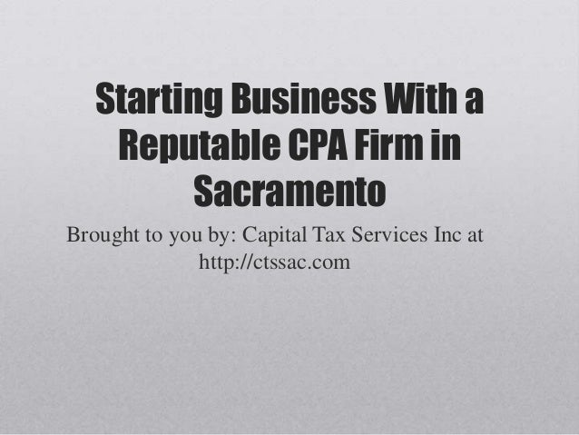 Starting Business With a Reputable CPA Firm in Sacramento Brought to you by: Capital Tax Services Inc at http://ctssac.com