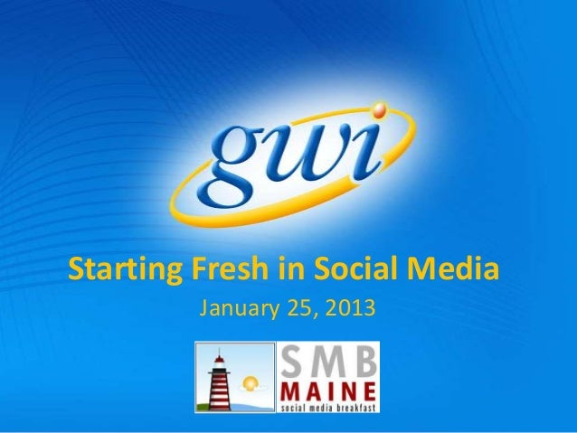 Starting Fresh in Social Media         January 25, 2013