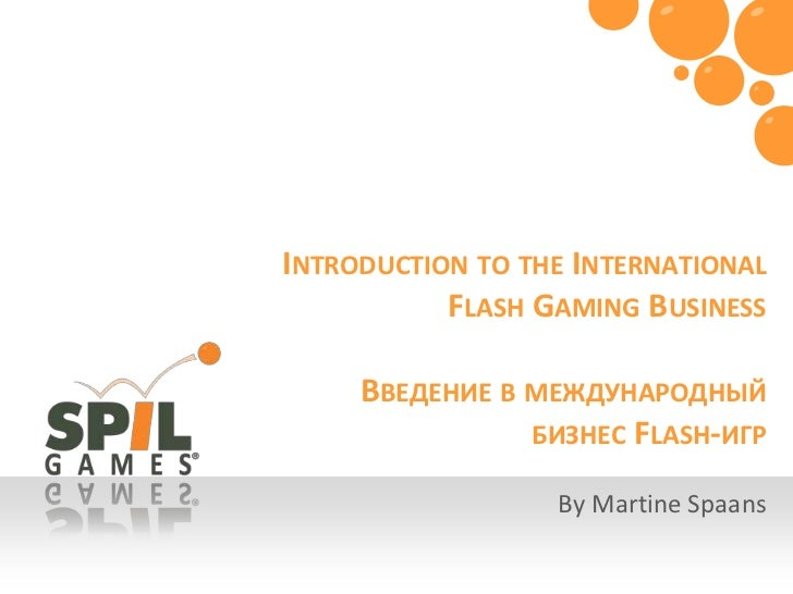 By Martine Spaans<br />Introduction to the International Flash Gaming BusinessВведение в международный бизнес Flash-игр<br />
