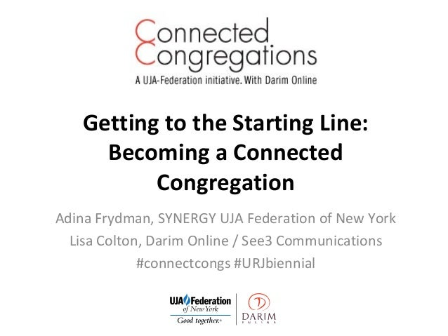 Getting to the Starting Line: Becoming a Connected Congregation Adina Frydman, SYNERGY UJA Federation of New York Lisa Col...