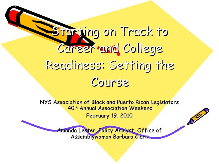 Starting on Track to Career and College Readiness: Setting the Course NYS Association of Black and Puerto Rican Legislator...