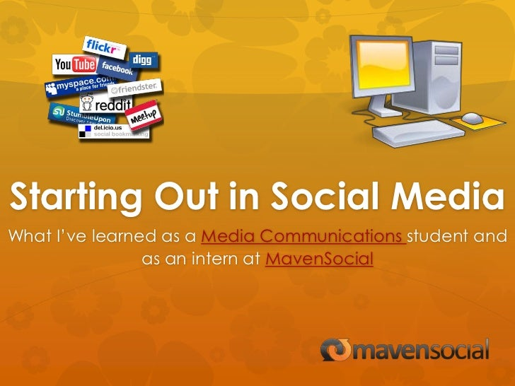 Starting Out in Social MediaWhat I've learned as a Media Communications student and                as an intern at MavenSo...