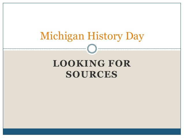 LOOKING FOR SOURCES Michigan History Day