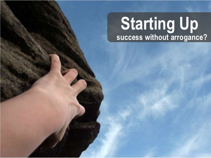 Starting up: Success without arrogance