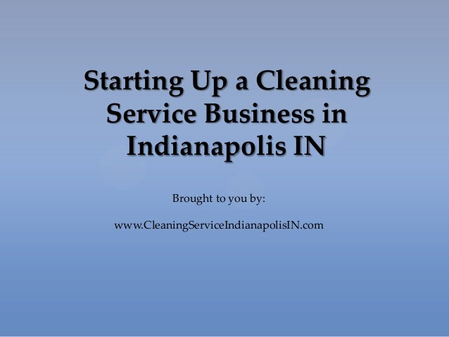 Starting Up a Cleaning Service Business in Indianapolis IN