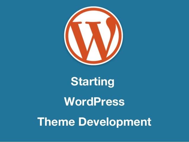 WordPressTheme Development        &     Starting     Beyond    WordPressTheme Development