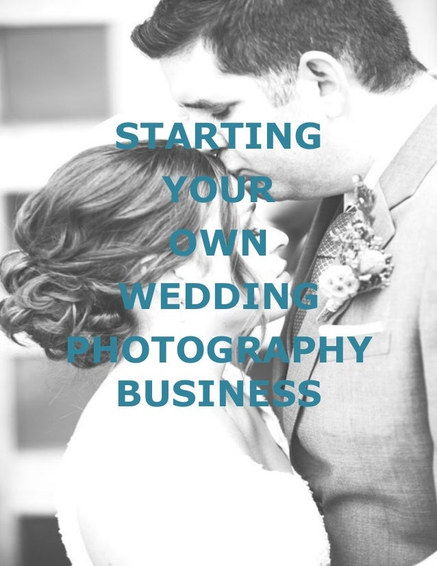 Page | 1 STARTING YOUR OWN WEDDING PHOTOGRAPHY BUSINESS