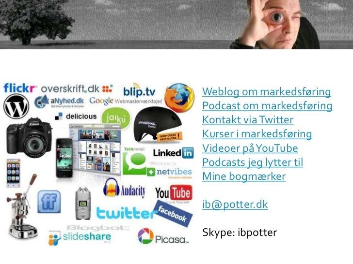 Weblog om markedsføring Podcast om markedsføring Kontakt via Twitter Kurser i markedsføring Videoer på YouTube Podcasts je...