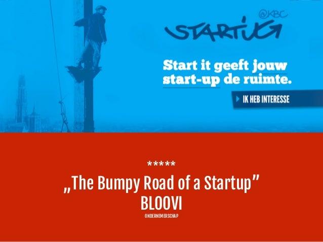 "*****  ""The Bumpy Road of a Startup"" BLOOVI  ONDERNEMERSCHAP"