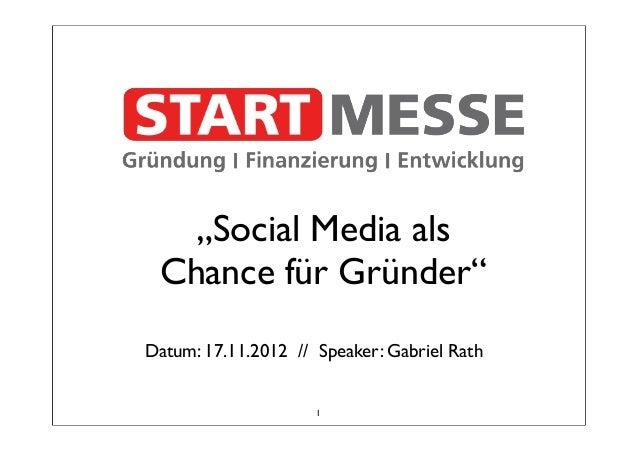 """""""Social Media als Chance für Gründer""""Datum: 17.11.2012 // Speaker: Gabriel Rath                     1"""