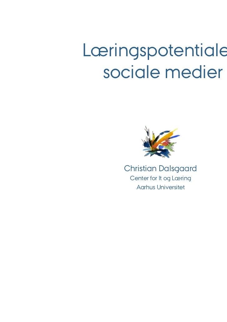 Læringspotentialer i  sociale medier     Christian Dalsgaard      Center for It og Læring        Aarhus Universitet