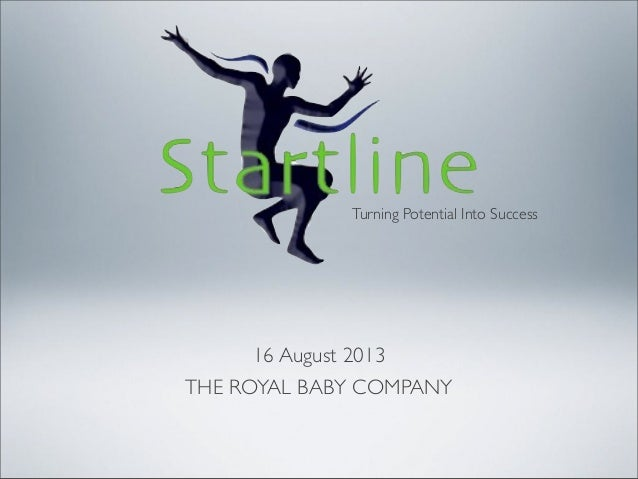 16 August 2013 THE ROYAL BABY COMPANY Turning Potential Into Success