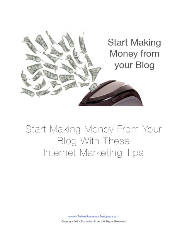 Start Making Money From Your        Blog With These    Internet Marketing Tips            www.OnlineBusinessDesigner.com  ...