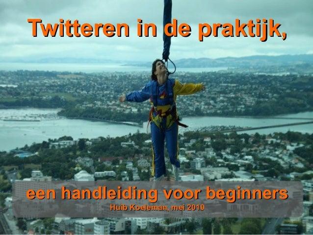 Twitteren in de praktijk,Twitteren in de praktijk, een handleiding voor beginnerseen handleiding voor beginners Huib Koele...
