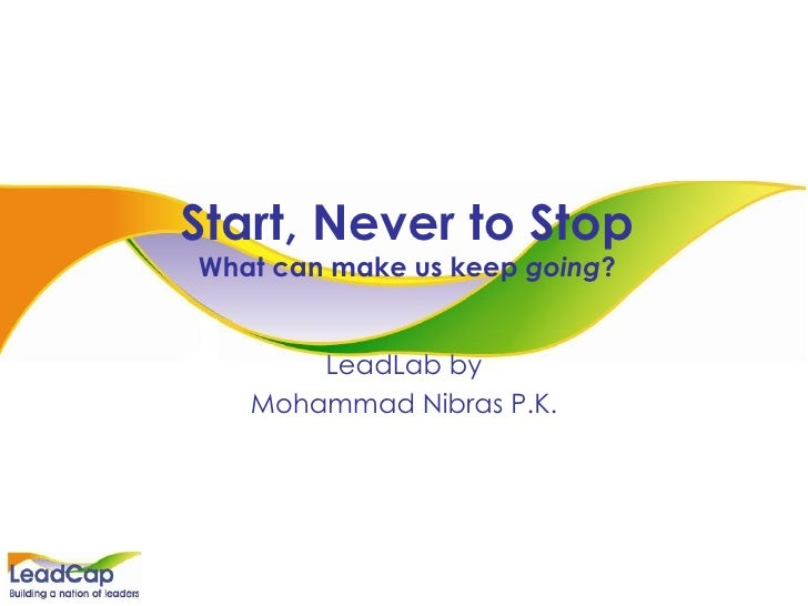 Start, Never to Stop What can make us keep  going ? LeadLab by Mohammad Nibras P.K.